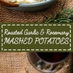 Roasted Garlic and Rosemary Mashed Potatoes