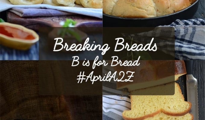 Breaking Breads { B is for Breads for #AprilA2ZChallenge }