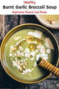 Burnt Garlic Broccoli Soup has this amazing blend of a salubrious vegetable like broccoli and the life changing flavours of olive oil, garlic, onions et al. Here is how to make it. #Broccoli #Soup #Garlic #Recipe #Healthy