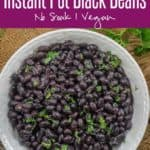 These Instant Pot Black Beans are a breeze to make and once you make this no soak recipe at home, you will never go back to the canned version. These are easy to make and vegan as well. Here is how to cook black beans in instant pot. #InstantPot #BlackBeans #Homemade #NoSoak #Easy